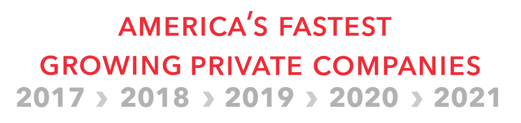 2017-2021 Inc. 5000 award recipient, America's Fastest Growing Private Companies.